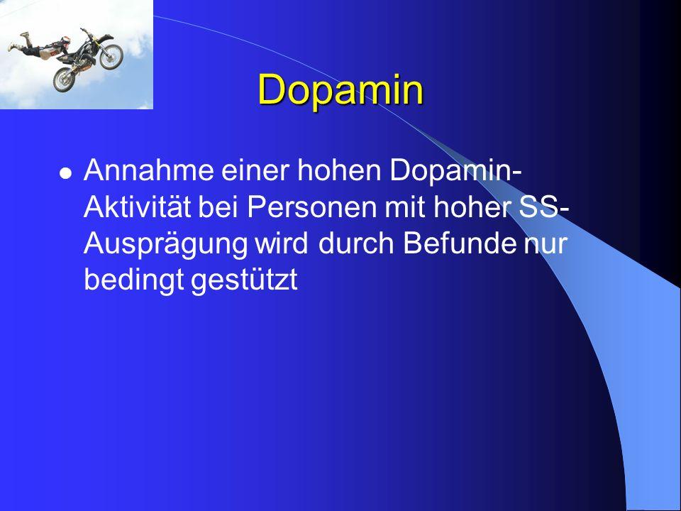 Dopamin Annahme einer hohen Dopamin- Aktivität bei Personen mit hoher SS- Ausprägung wird durch Befunde nur bedingt gestützt