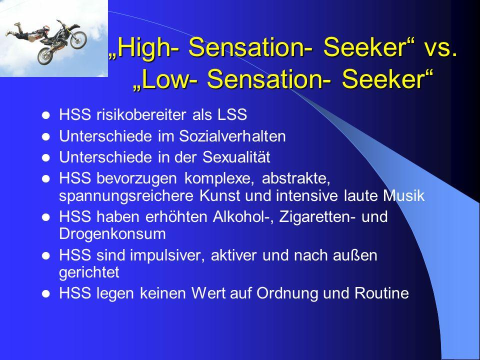 High- Sensation- Seeker vs. Low- Sensation- Seeker HSS risikobereiter als LSS Unterschiede im Sozialverhalten Unterschiede in der Sexualität HSS bevor