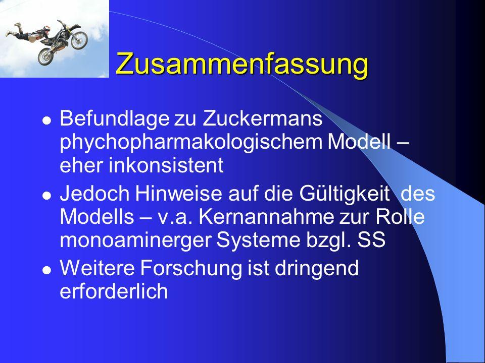 Zusammenfassung Befundlage zu Zuckermans phychopharmakologischem Modell – eher inkonsistent Jedoch Hinweise auf die Gültigkeit des Modells – v.a. Kern