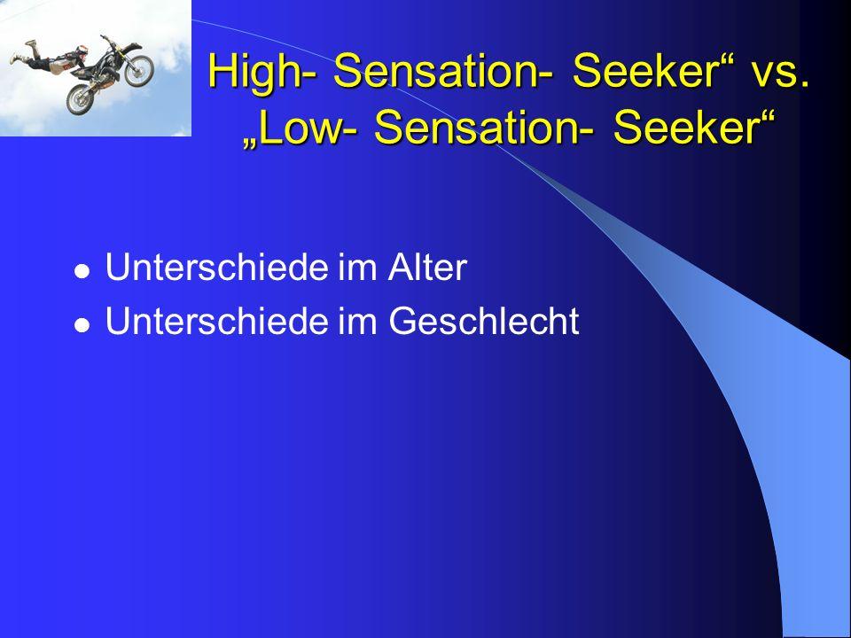 High- Sensation- Seeker vs. Low- Sensation- Seeker Unterschiede im Alter Unterschiede im Geschlecht