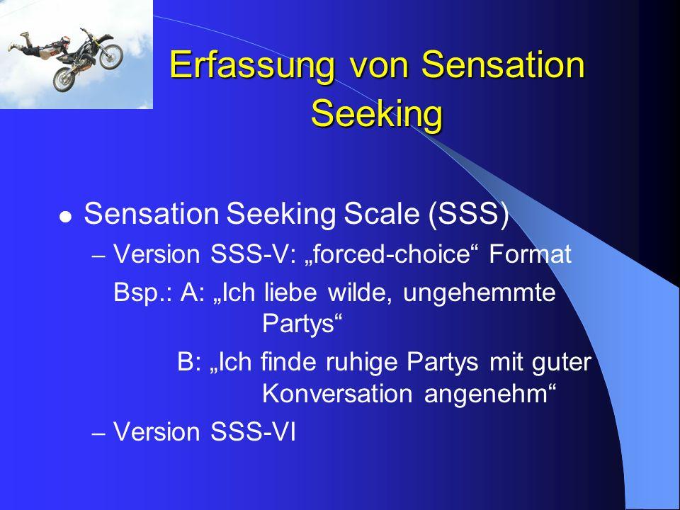 Erfassung von Sensation Seeking Sensation Seeking Scale (SSS) – Version SSS-V: forced-choice Format Bsp.: A: Ich liebe wilde, ungehemmte Partys B: Ich
