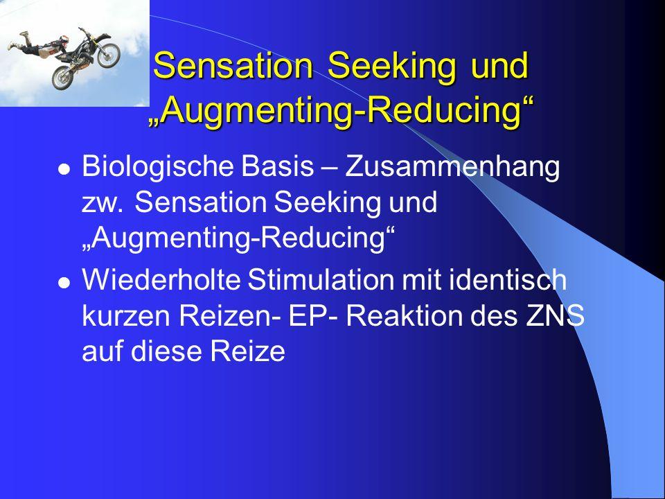 Sensation Seeking und Augmenting-Reducing Biologische Basis – Zusammenhang zw. Sensation Seeking und Augmenting-Reducing Wiederholte Stimulation mit i