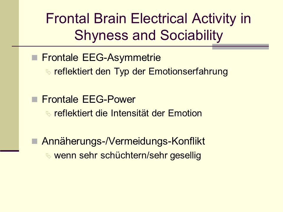Frontal Brain Electrical Activity in Shyness and Sociability Frontale EEG-Asymmetrie Ä reflektiert den Typ der Emotionserfahrung Frontale EEG-Power Ä