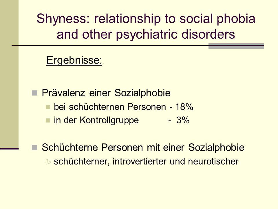 Ergebnisse: Prävalenz einer Sozialphobie bei schüchternen Personen - 18% in der Kontrollgruppe - 3% Schüchterne Personen mit einer Sozialphobie Ä schü
