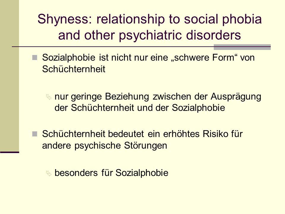 Shyness: relationship to social phobia and other psychiatric disorders Sozialphobie ist nicht nur eine schwere Form von Schüchternheit Ä nur geringe B
