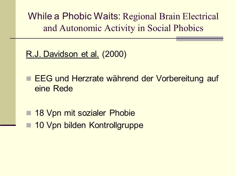 While a Phobic Waits: Regional Brain Electrical and Autonomic Activity in Social Phobics R.J. Davidson et al. (2000) EEG und Herzrate während der Vorb
