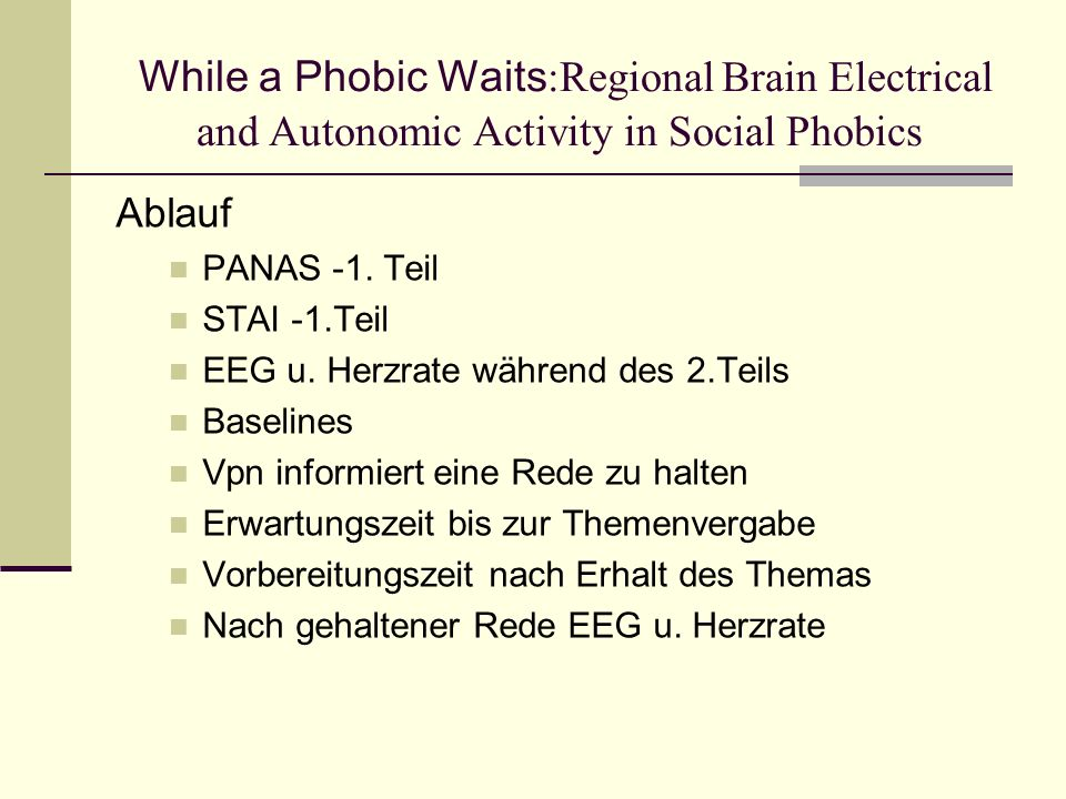 While a Phobic Waits :Regional Brain Electrical and Autonomic Activity in Social Phobics Ablauf PANAS -1.