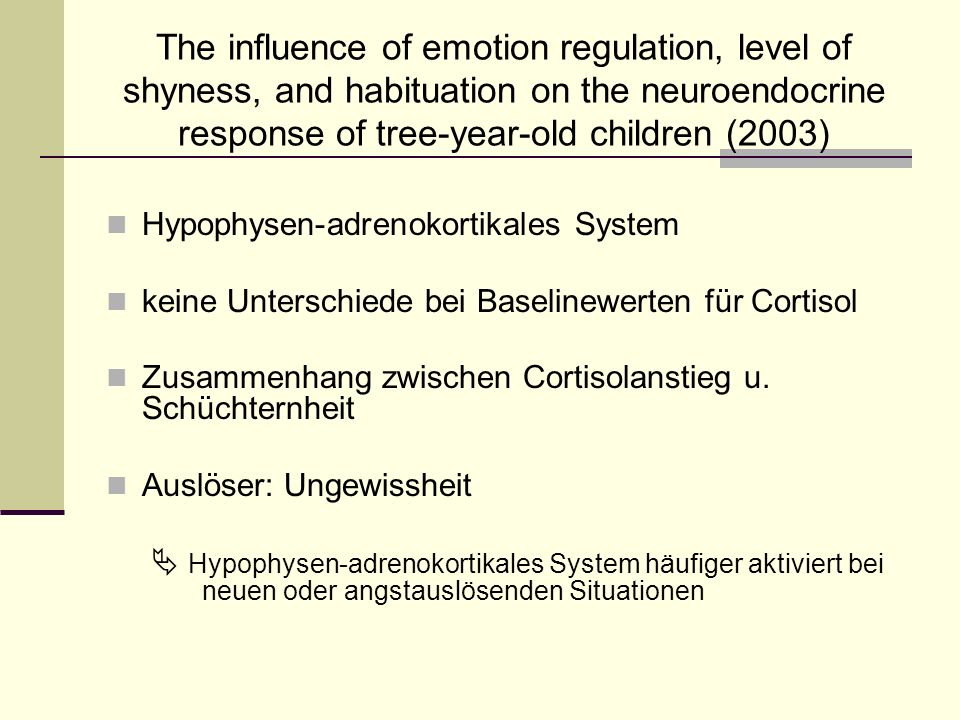 The influence of emotion regulation, level of shyness, and habituation on the neuroendocrine response of tree-year-old children (2003) Hypophysen-adre