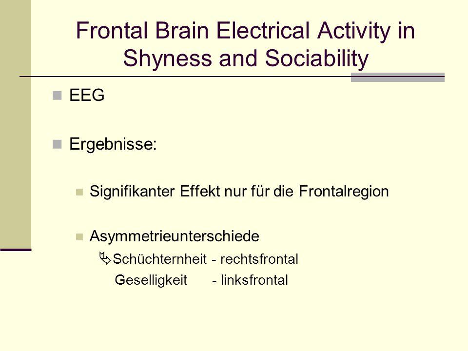 Frontal Brain Electrical Activity in Shyness and Sociability EEG Ergebnisse: Signifikanter Effekt nur für die Frontalregion Asymmetrieunterschiede Sch