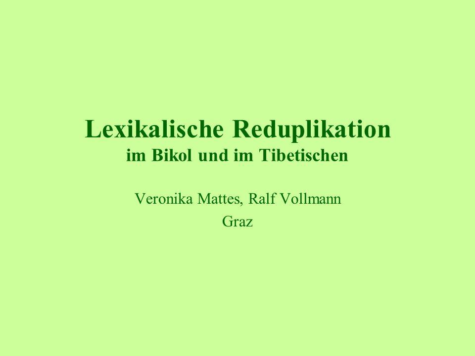 Lexikalische Reduplikation im Bikol und im Tibetischen Veronika Mattes, Ralf Vollmann Graz