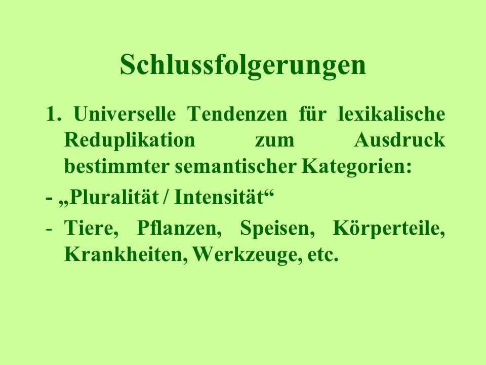 Schlussfolgerungen 1. Universelle Tendenzen für lexikalische Reduplikation zum Ausdruck bestimmter semantischer Kategorien: - Pluralität / Intensität