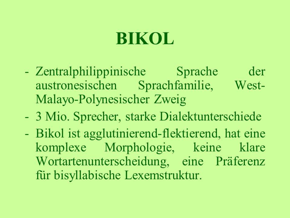 BIKOL -Zentralphilippinische Sprache der austronesischen Sprachfamilie, West- Malayo-Polynesischer Zweig -3 Mio. Sprecher, starke Dialektunterschiede