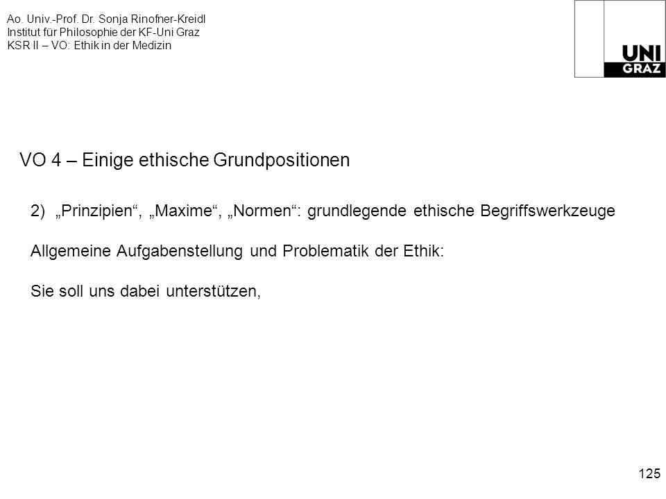 Ao. Univ.-Prof. Dr. Sonja Rinofner-Kreidl Institut für Philosophie der KF-Uni Graz KSR II – VO: Ethik in der Medizin 125 VO 4 – Einige ethische Grundp