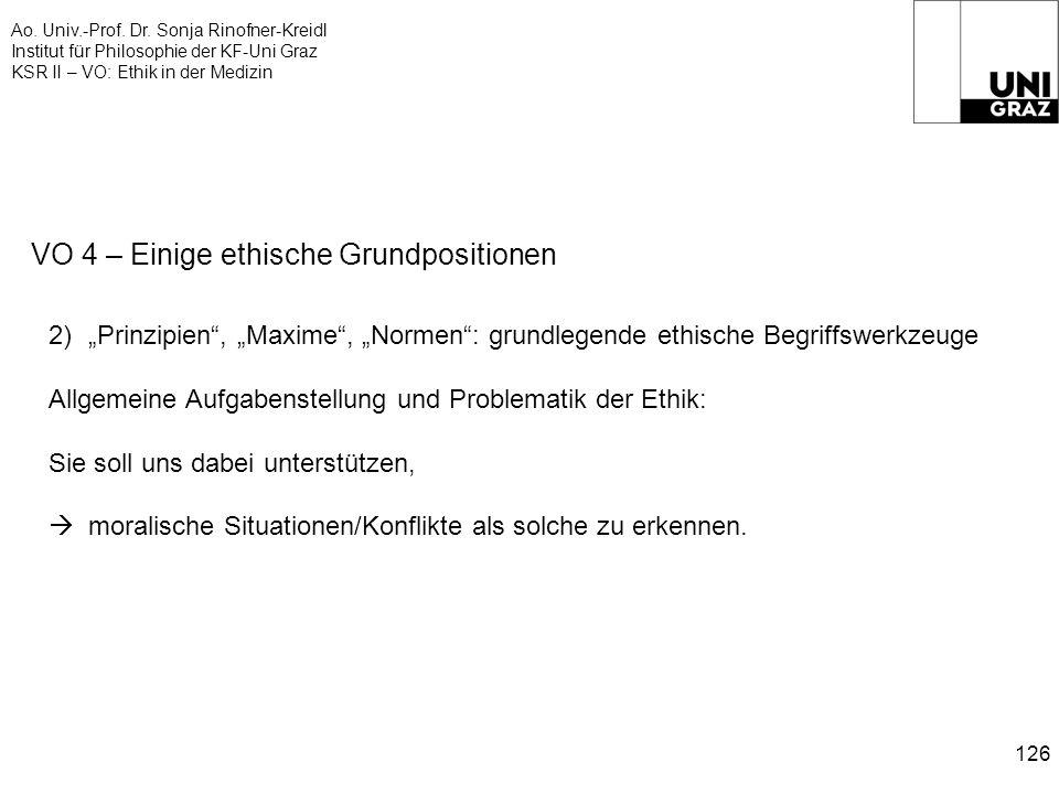 Ao. Univ.-Prof. Dr. Sonja Rinofner-Kreidl Institut für Philosophie der KF-Uni Graz KSR II – VO: Ethik in der Medizin 126 VO 4 – Einige ethische Grundp