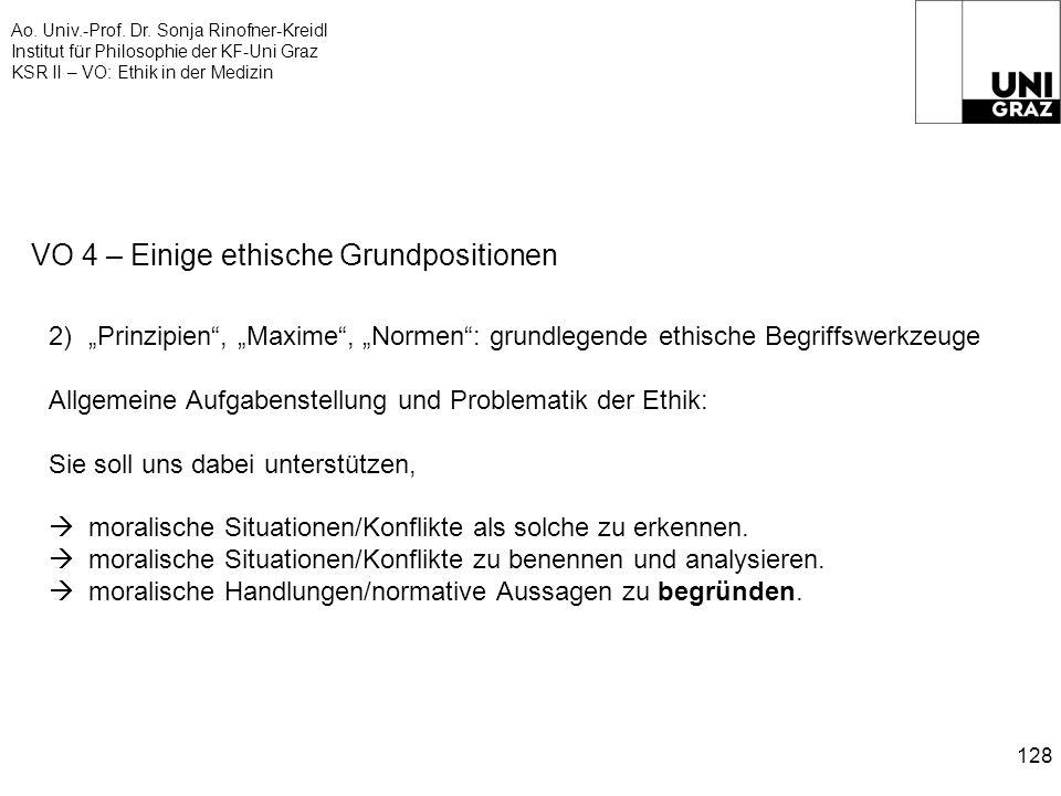 Ao. Univ.-Prof. Dr. Sonja Rinofner-Kreidl Institut für Philosophie der KF-Uni Graz KSR II – VO: Ethik in der Medizin 128 VO 4 – Einige ethische Grundp