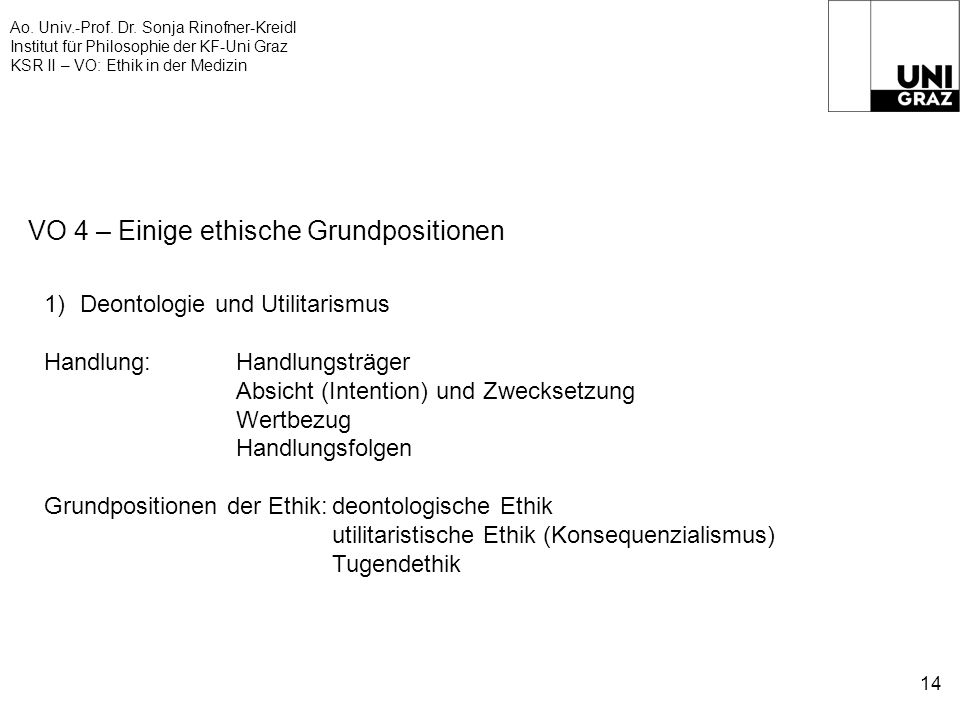 Ao. Univ.-Prof. Dr. Sonja Rinofner-Kreidl Institut für Philosophie der KF-Uni Graz KSR II – VO: Ethik in der Medizin 14 VO 4 – Einige ethische Grundpo