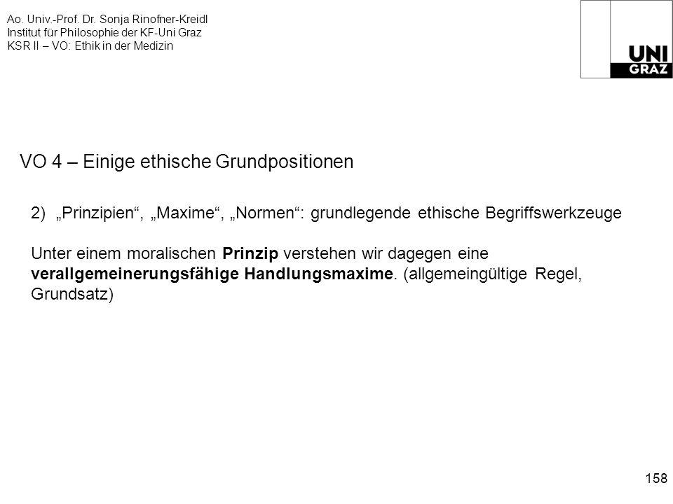 Ao. Univ.-Prof. Dr. Sonja Rinofner-Kreidl Institut für Philosophie der KF-Uni Graz KSR II – VO: Ethik in der Medizin 158 VO 4 – Einige ethische Grundp