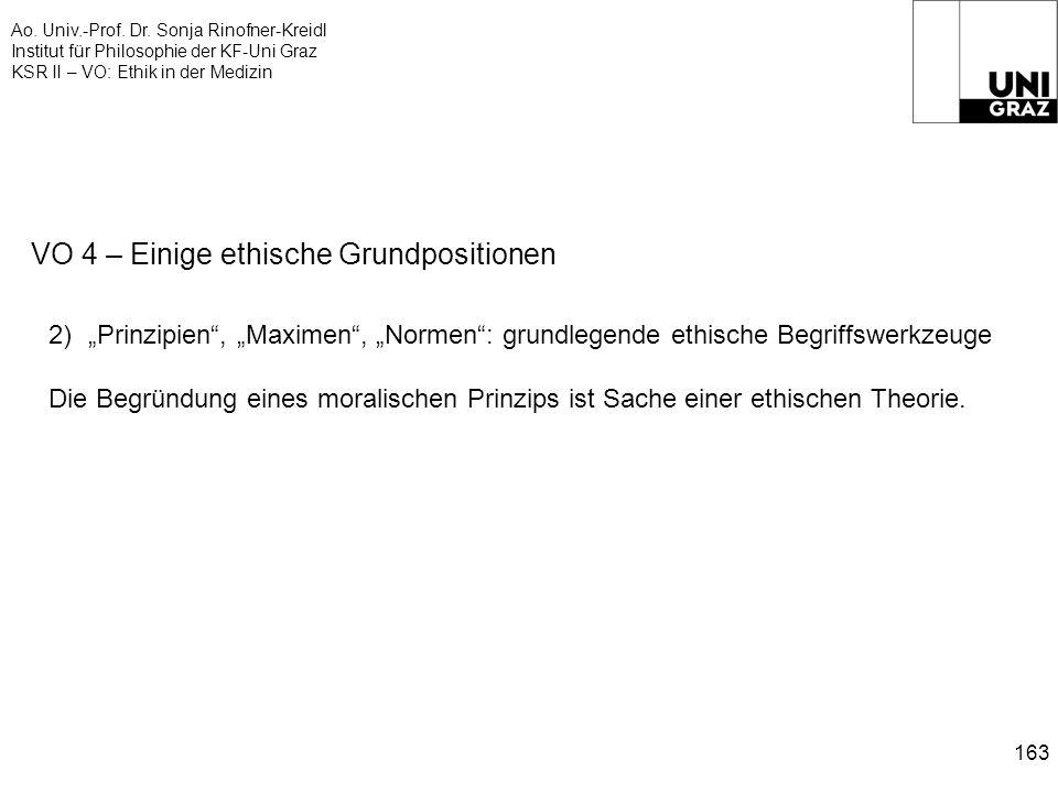 Ao. Univ.-Prof. Dr. Sonja Rinofner-Kreidl Institut für Philosophie der KF-Uni Graz KSR II – VO: Ethik in der Medizin 163 VO 4 – Einige ethische Grundp