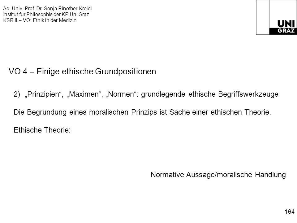 Ao. Univ.-Prof. Dr. Sonja Rinofner-Kreidl Institut für Philosophie der KF-Uni Graz KSR II – VO: Ethik in der Medizin 164 VO 4 – Einige ethische Grundp