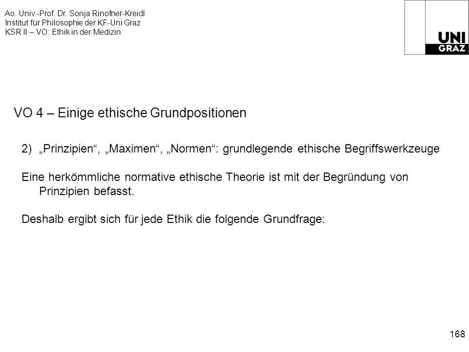 Ao. Univ.-Prof. Dr. Sonja Rinofner-Kreidl Institut für Philosophie der KF-Uni Graz KSR II – VO: Ethik in der Medizin 168 VO 4 – Einige ethische Grundp