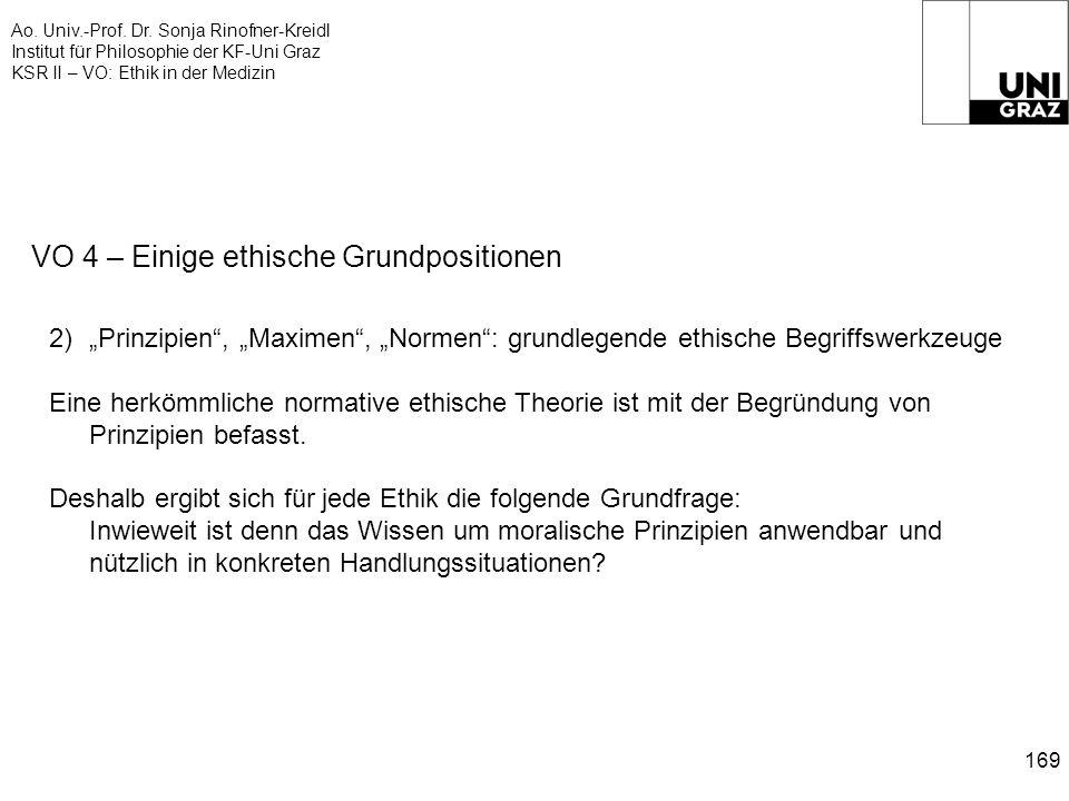 Ao. Univ.-Prof. Dr. Sonja Rinofner-Kreidl Institut für Philosophie der KF-Uni Graz KSR II – VO: Ethik in der Medizin 169 VO 4 – Einige ethische Grundp