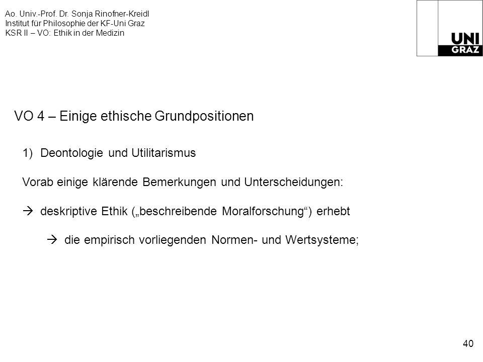 Ao. Univ.-Prof. Dr. Sonja Rinofner-Kreidl Institut für Philosophie der KF-Uni Graz KSR II – VO: Ethik in der Medizin 40 VO 4 – Einige ethische Grundpo