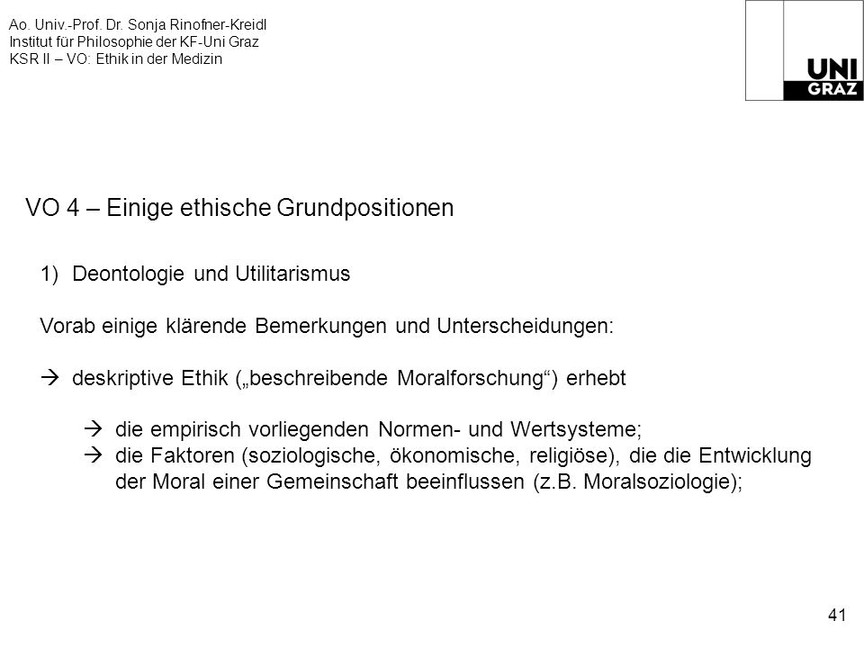 Ao. Univ.-Prof. Dr. Sonja Rinofner-Kreidl Institut für Philosophie der KF-Uni Graz KSR II – VO: Ethik in der Medizin 41 VO 4 – Einige ethische Grundpo