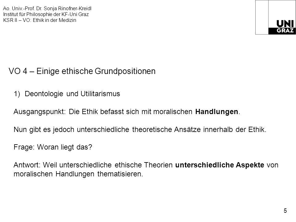 Ao. Univ.-Prof. Dr. Sonja Rinofner-Kreidl Institut für Philosophie der KF-Uni Graz KSR II – VO: Ethik in der Medizin 5 VO 4 – Einige ethische Grundpos