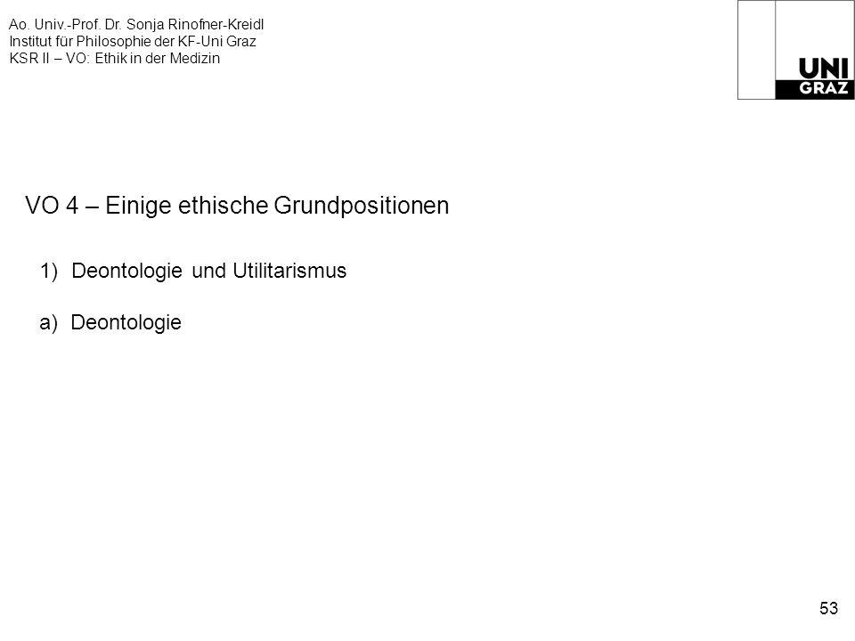 Ao. Univ.-Prof. Dr. Sonja Rinofner-Kreidl Institut für Philosophie der KF-Uni Graz KSR II – VO: Ethik in der Medizin 53 VO 4 – Einige ethische Grundpo