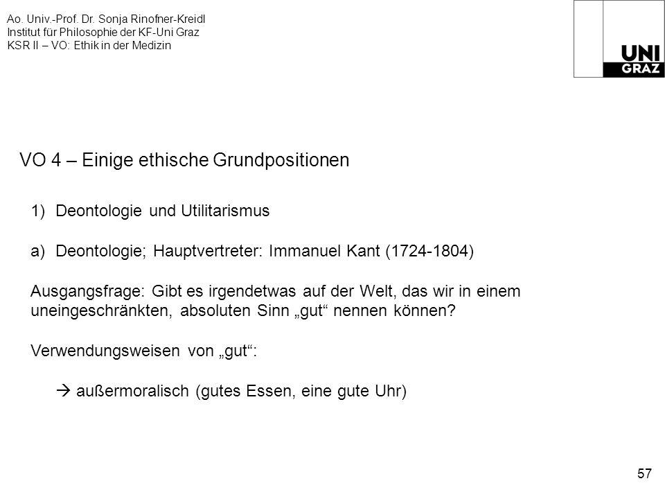 Ao. Univ.-Prof. Dr. Sonja Rinofner-Kreidl Institut für Philosophie der KF-Uni Graz KSR II – VO: Ethik in der Medizin 57 VO 4 – Einige ethische Grundpo