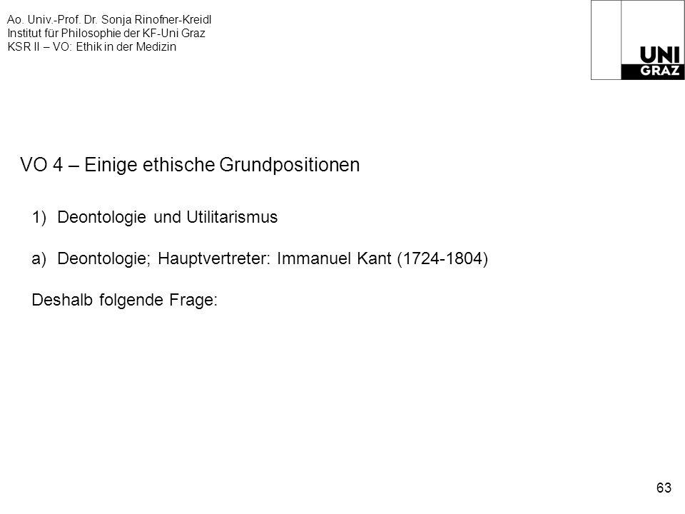 Ao. Univ.-Prof. Dr. Sonja Rinofner-Kreidl Institut für Philosophie der KF-Uni Graz KSR II – VO: Ethik in der Medizin 63 VO 4 – Einige ethische Grundpo