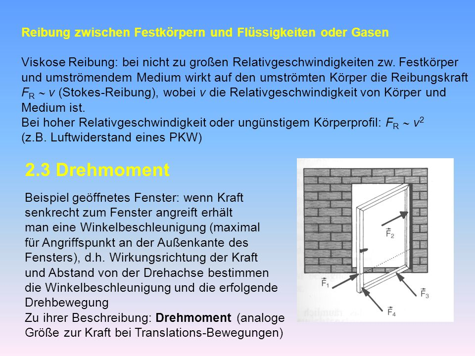 Reibung zwischen Festkörpern und Flüssigkeiten oder Gasen Viskose Reibung: bei nicht zu großen Relativgeschwindigkeiten zw.