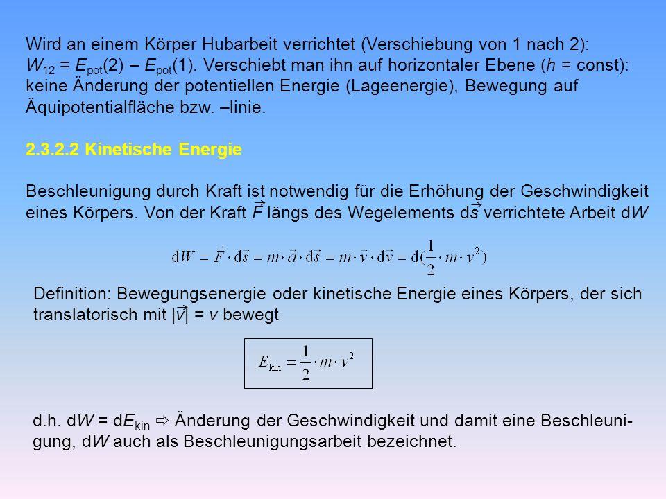 Wird an einem Körper Hubarbeit verrichtet (Verschiebung von 1 nach 2): W 12 = E pot (2) – E pot (1).