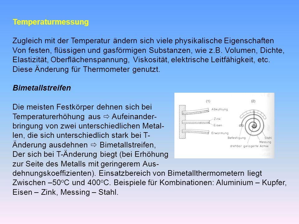 Temperaturmessung Zugleich mit der Temperatur ändern sich viele physikalische Eigenschaften Von festen, flüssigen und gasförmigen Substanzen, wie z.B.