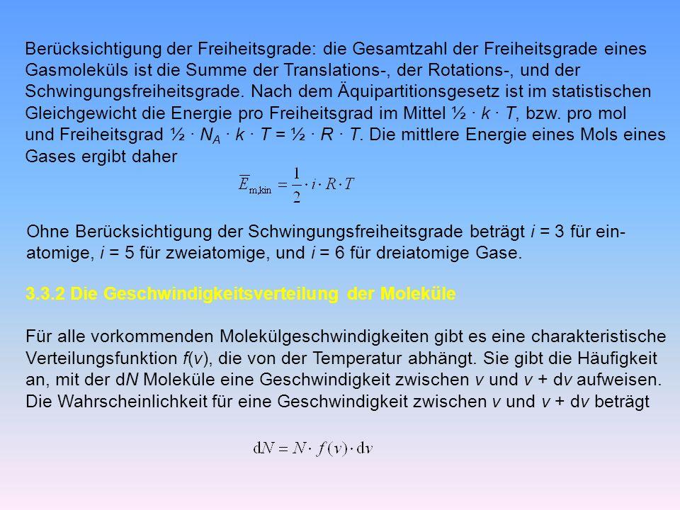 Berücksichtigung der Freiheitsgrade: die Gesamtzahl der Freiheitsgrade eines Gasmoleküls ist die Summe der Translations-, der Rotations-, und der Schwingungsfreiheitsgrade.
