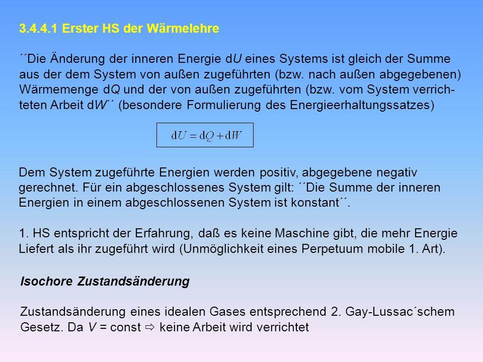 3.4.4.1 Erster HS der Wärmelehre ´´Die Änderung der inneren Energie dU eines Systems ist gleich der Summe aus der dem System von außen zugeführten (bzw.