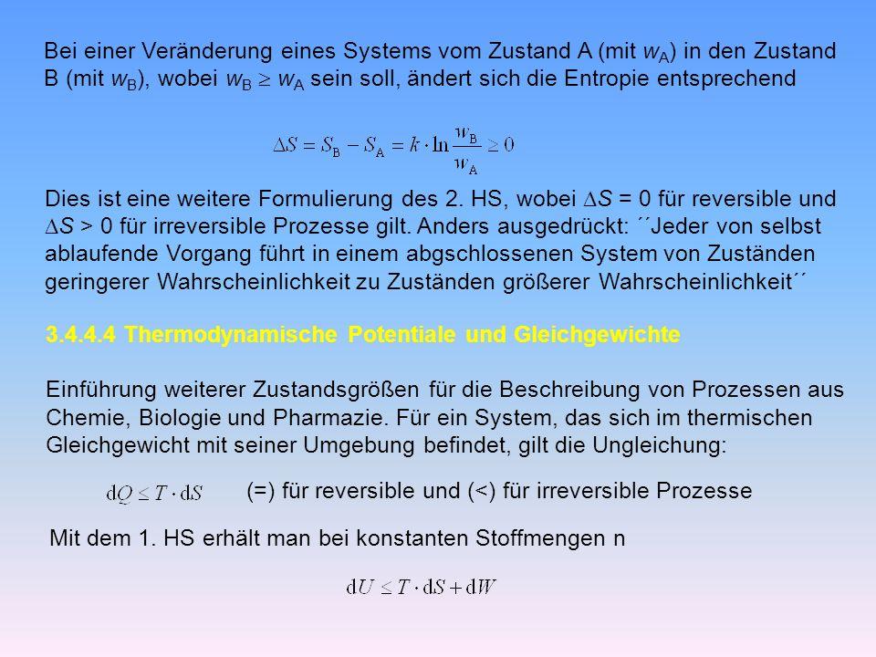 Bei einer Veränderung eines Systems vom Zustand A (mit w A ) in den Zustand B (mit w B ), wobei w B w A sein soll, ändert sich die Entropie entsprechend Dies ist eine weitere Formulierung des 2.