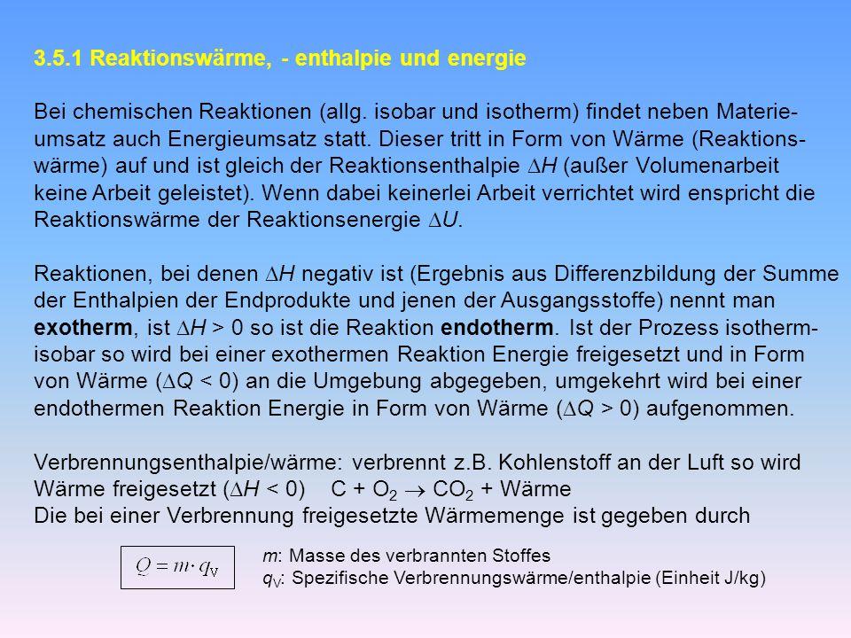3.5.1 Reaktionswärme, - enthalpie und energie Bei chemischen Reaktionen (allg.