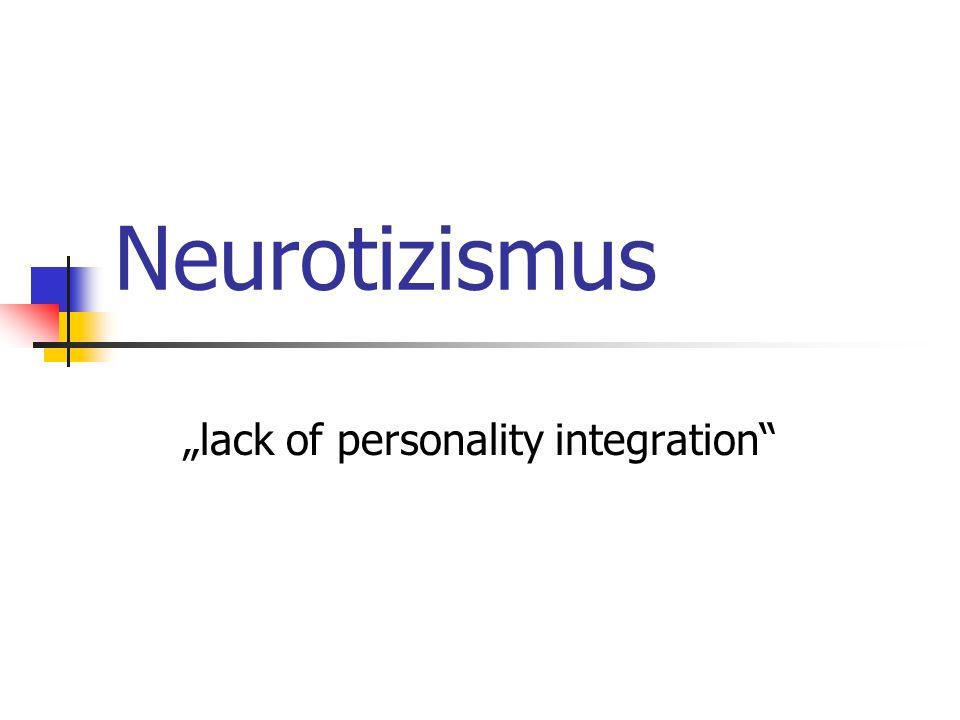 Neurotizismus lack of personality integration