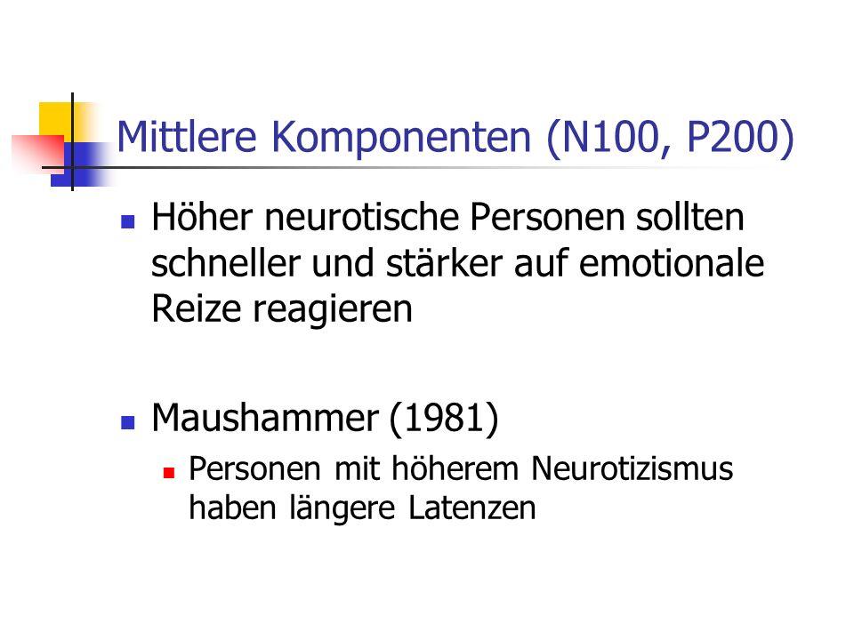 Mittlere Komponenten (N100, P200) Höher neurotische Personen sollten schneller und stärker auf emotionale Reize reagieren Maushammer (1981) Personen m