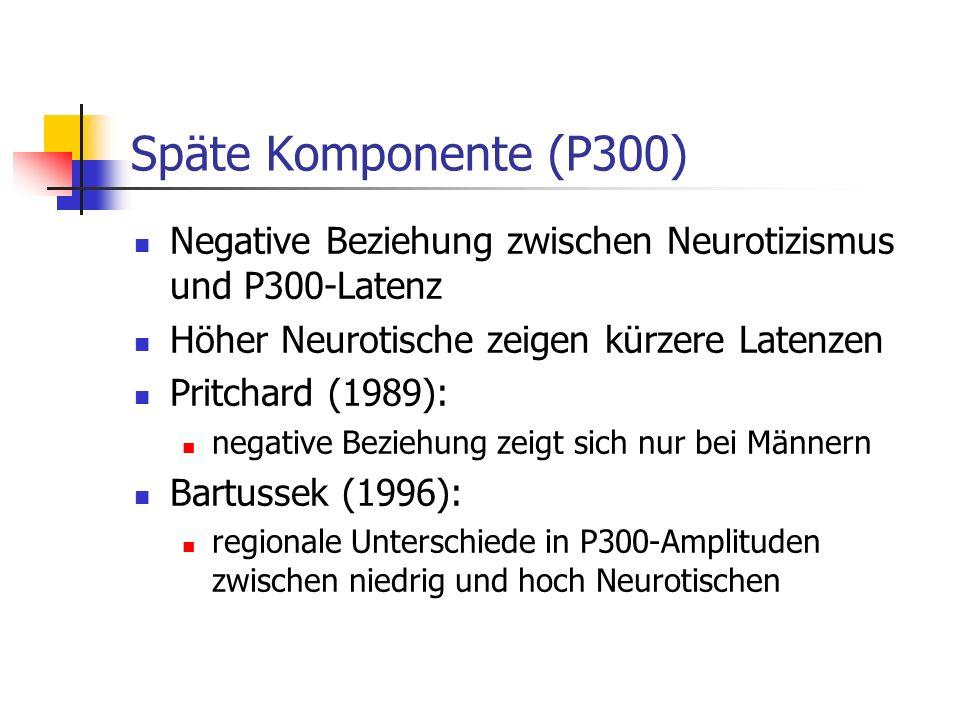 Späte Komponente (P300) Negative Beziehung zwischen Neurotizismus und P300-Latenz Höher Neurotische zeigen kürzere Latenzen Pritchard (1989): negative