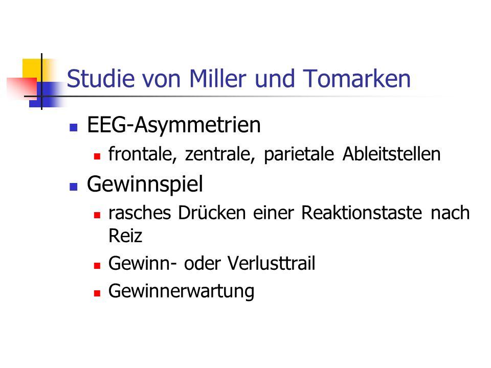 Studie von Miller und Tomarken EEG-Asymmetrien frontale, zentrale, parietale Ableitstellen Gewinnspiel rasches Drücken einer Reaktionstaste nach Reiz