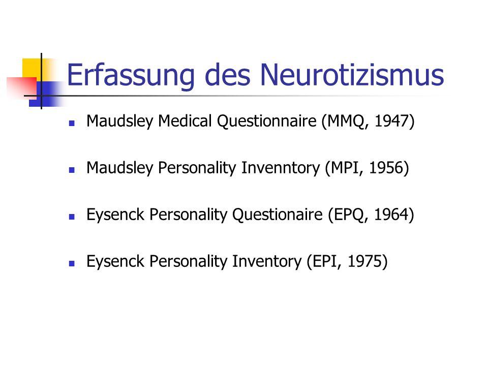 Erfassung des Neurotizismus Maudsley Medical Questionnaire (MMQ, 1947) Maudsley Personality Invenntory (MPI, 1956) Eysenck Personality Questionaire (E
