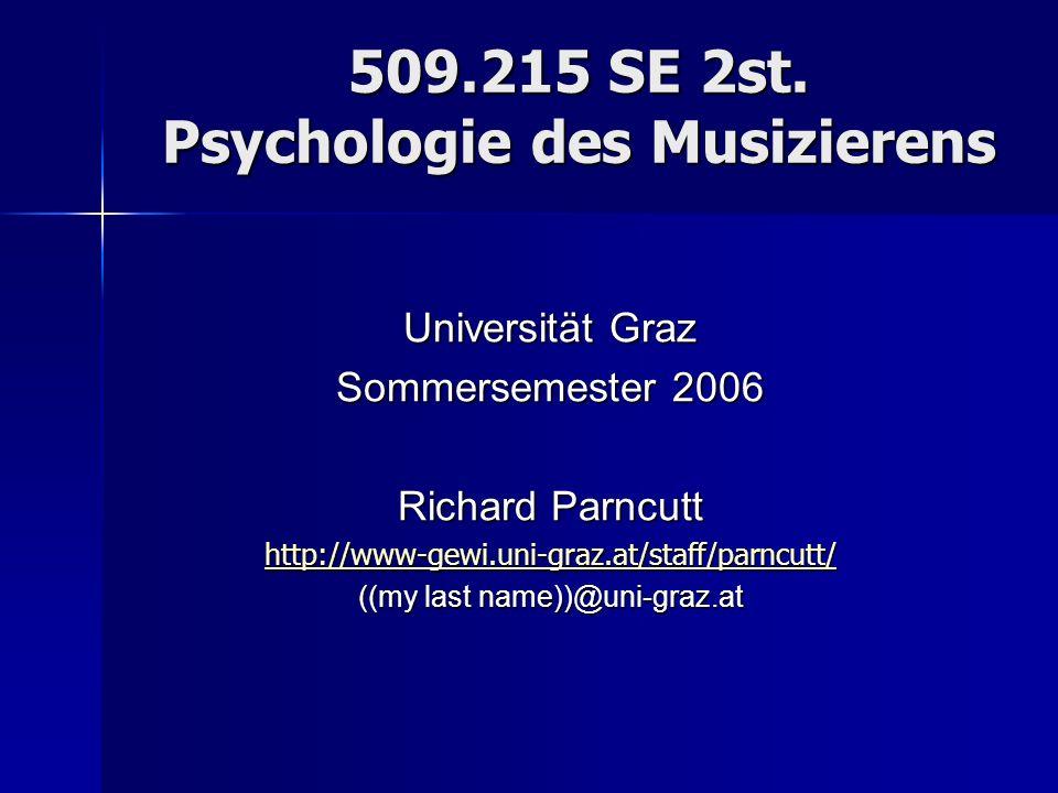 509.215 SE 2st. Psychologie des Musizierens Universität Graz Sommersemester 2006 Richard Parncutt http://www-gewi.uni-graz.at/staff/parncutt/ ((my las