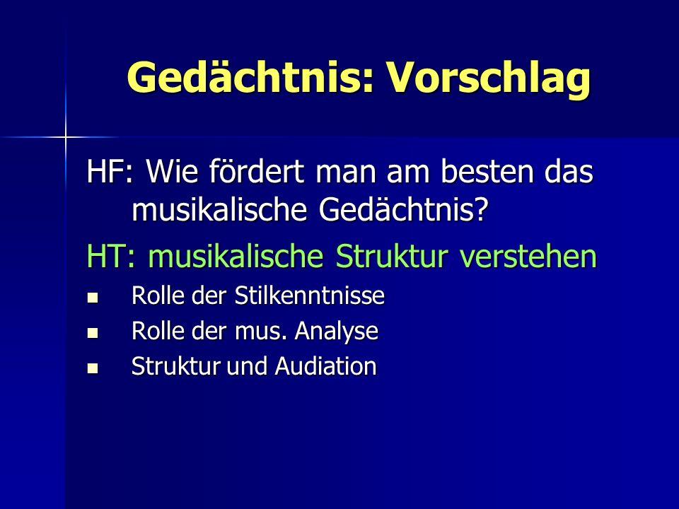 Gedächtnis: Vorschlag HF: Wie fördert man am besten das musikalische Gedächtnis? HT: musikalische Struktur verstehen Rolle der Stilkenntnisse Rolle de