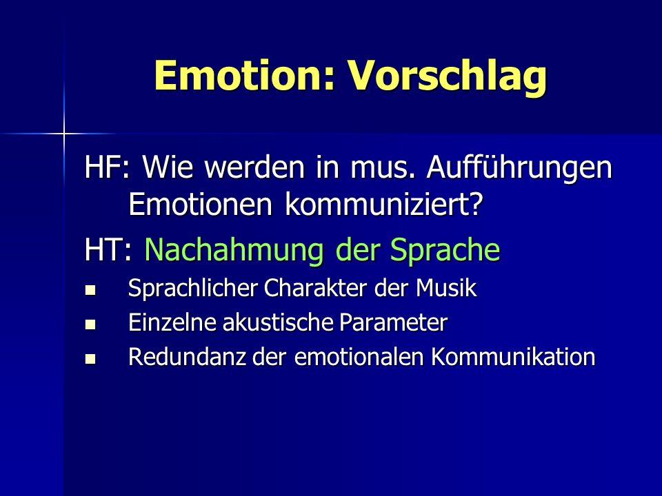 Emotion: Vorschlag HF: Wie werden in mus. Aufführungen Emotionen kommuniziert? HT: Nachahmung der Sprache Sprachlicher Charakter der Musik Sprachliche
