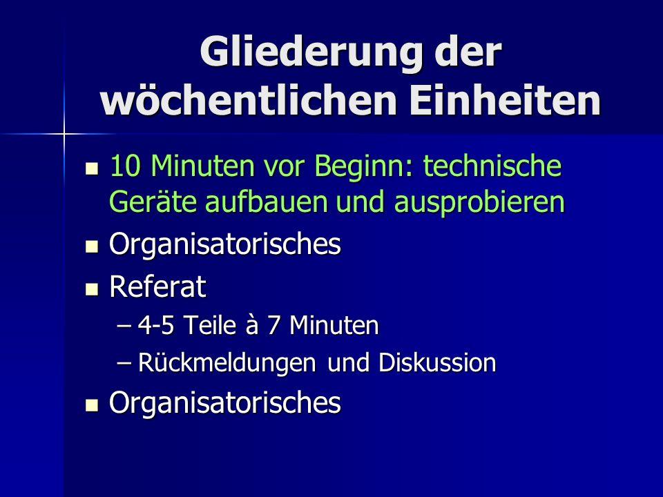 Gliederung der wöchentlichen Einheiten 10 Minuten vor Beginn: technische Geräte aufbauen und ausprobieren 10 Minuten vor Beginn: technische Geräte auf