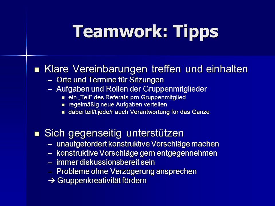 Teamwork: Tipps Klare Vereinbarungen treffen und einhalten Klare Vereinbarungen treffen und einhalten –Orte und Termine für Sitzungen – –Aufgaben und