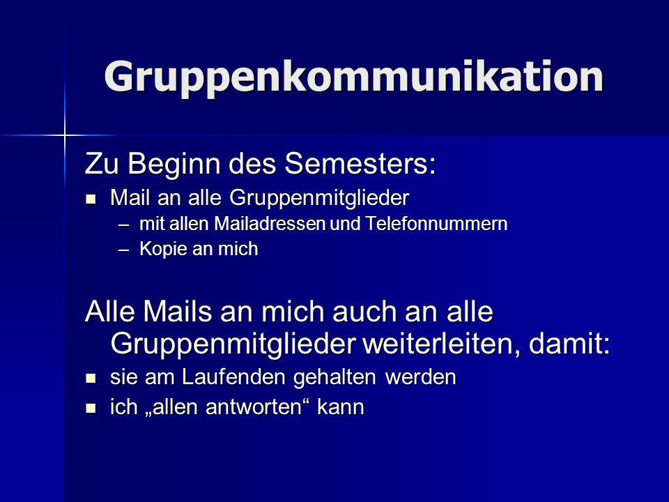 Gruppenkommunikation Zu Beginn des Semesters: Mail an alle Gruppenmitglieder Mail an alle Gruppenmitglieder –mit allen Mailadressen und Telefonnummern