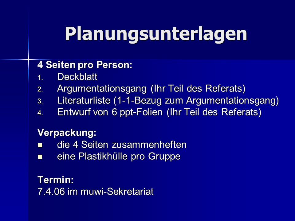 Planungsunterlagen 4 Seiten pro Person: 1. Deckblatt 2. Argumentationsgang (Ihr Teil des Referats) 3. Literaturliste (1-1-Bezug zum Argumentationsgang